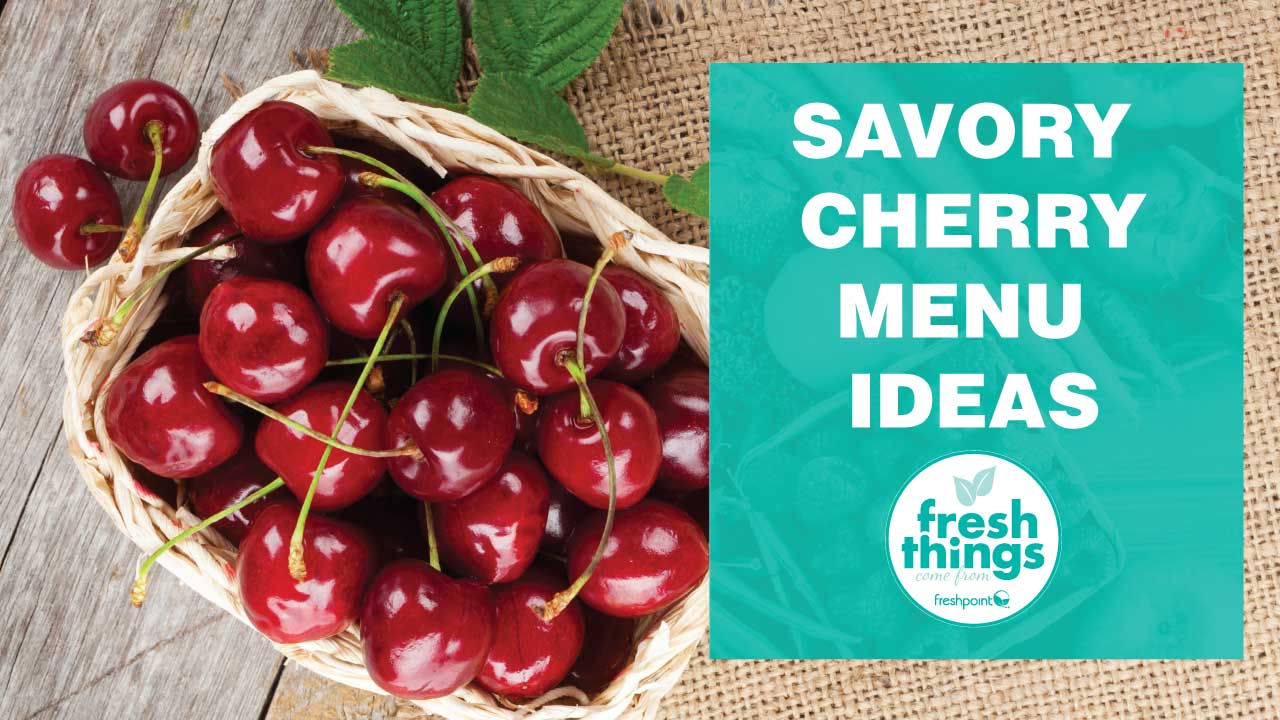 savory-cherry-menu-ideas-freshpoint-produce