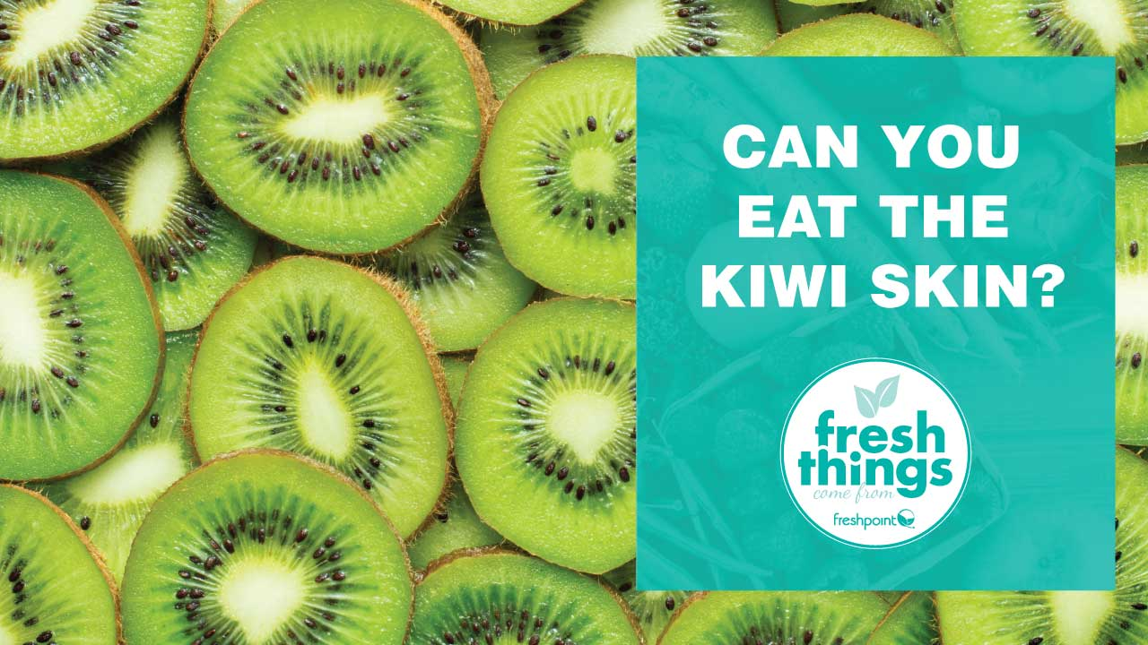 freshpoint-produce-can-you-eat-the-kiwi-skin